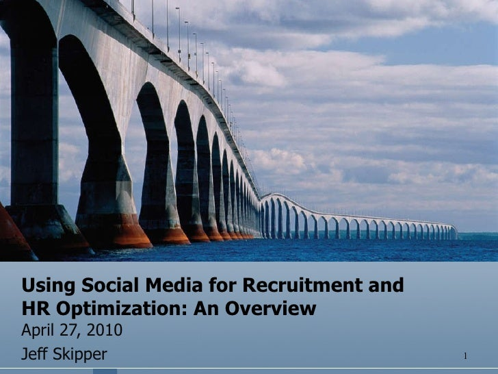 Using Social Media for Recruitment and HR Optimization: An Overview April 27, 2010 Jeff Skipper