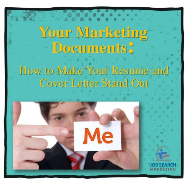 Your Marketing    Documents:How to Make Your Resume and   Cover Letter Stand Out