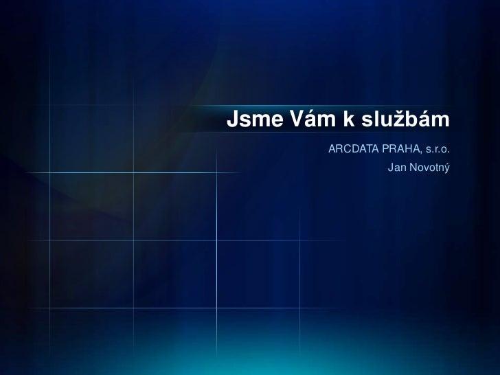 Jsme Vám k službám        ARCDATA PRAHA, s.r.o.                  Jan Novotný