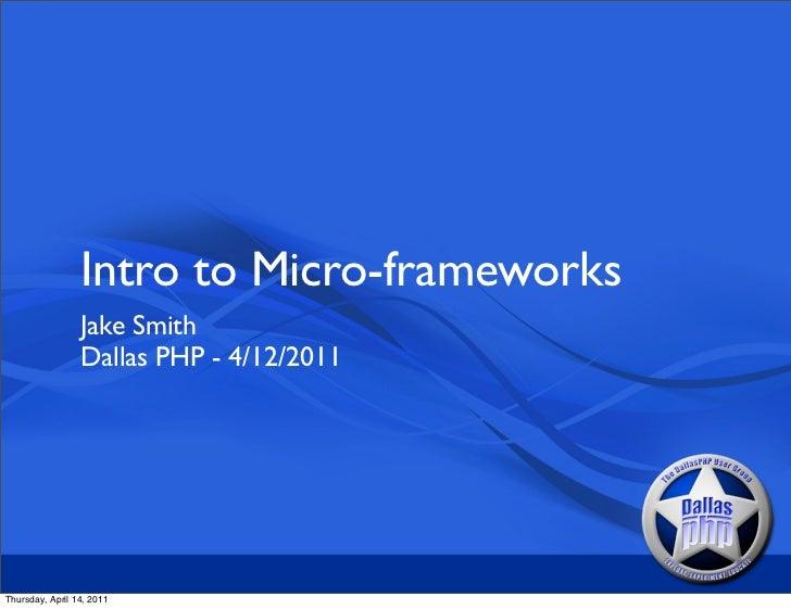 Intro to Micro-frameworks                 Jake Smith                 Dallas PHP - 4/12/2011Thursday, April 14, 2011