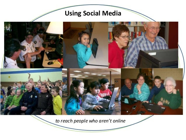 Using Social Mediato reach people who aren't online