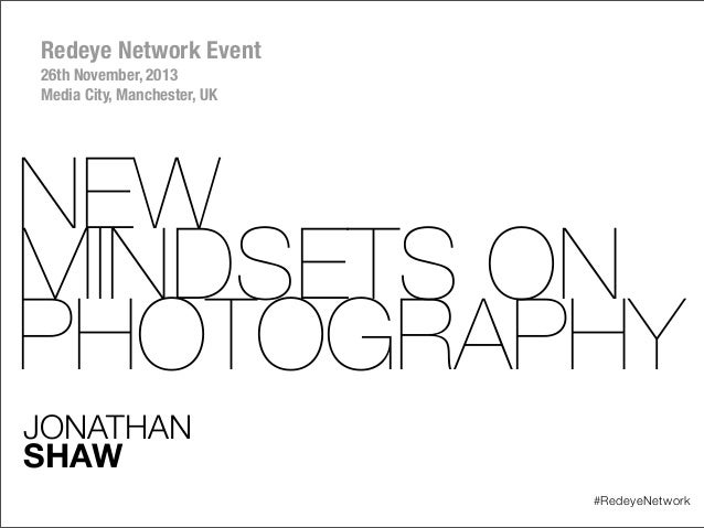 Redeye Network Event 26th November, 2013 Media City, Manchester, UK  NEW MINDSETS ON PHOTOGRAPHY JONATHAN SHAW #RedeyeNetw...