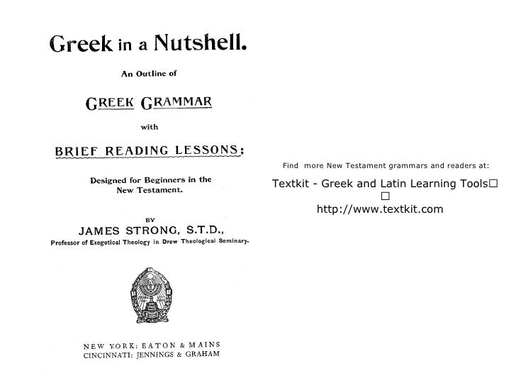 Find more New Testament grammars and readers at:  Textkit - Greek and Latin Learning Tools          http://www.textkit.com