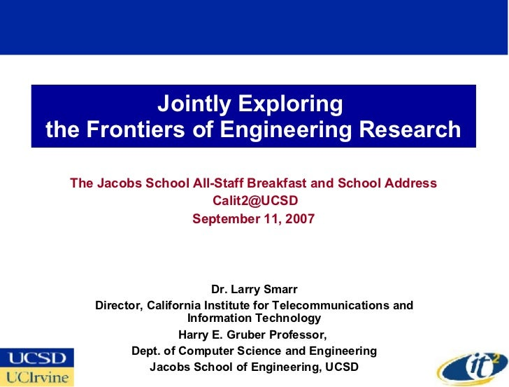 Jointly Exploring  the Frontiers of Engineering Research The Jacobs School All-Staff Breakfast and School Address [email_a...