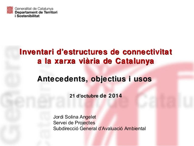 Inventari d'estructures de connectivitat  a la xarxa viària de Catalunya  Antecedents, objectius i usos  21 d'octubre de 2...