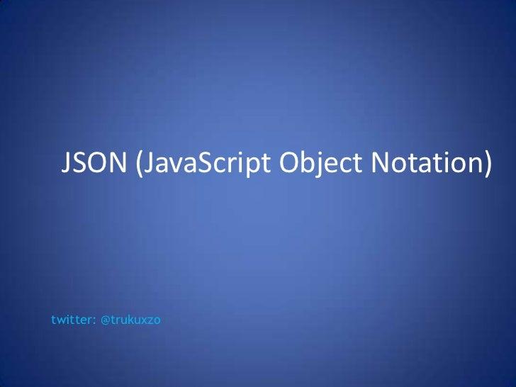 JSON (JavaScript Object Notation)twitter: @trukuxzo