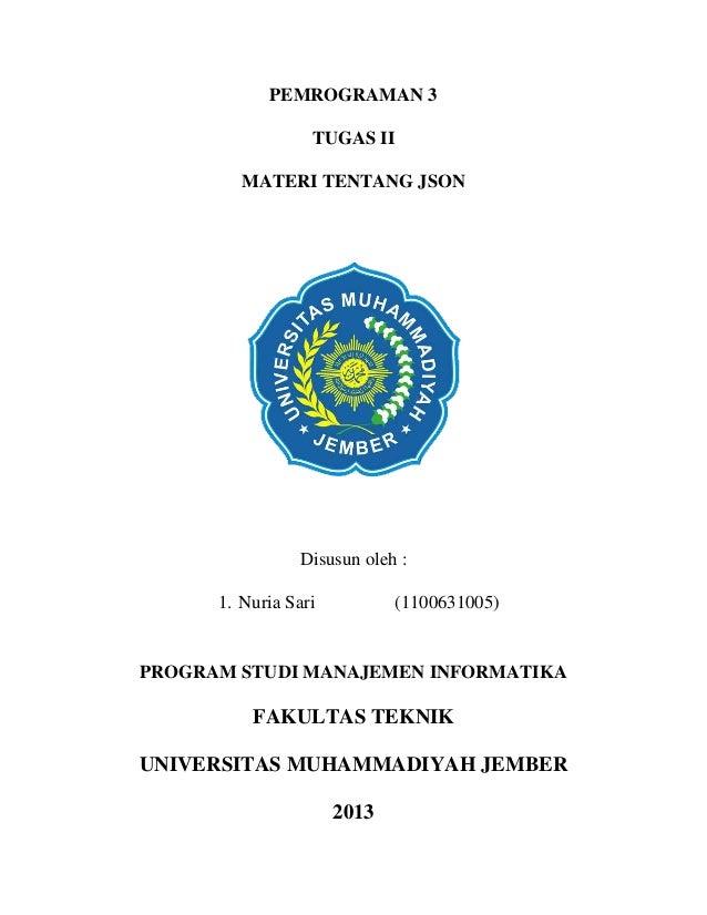 PEMROGRAMAN 3 TUGAS II MATERI TENTANG JSON  Disusun oleh : 1. Nuria Sari  (1100631005)  PROGRAM STUDI MANAJEMEN INFORMATIK...