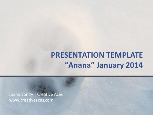 "PRESENTATION TEMPLATE ""Anana"" January 2014  Joann Sondy   Creative Aces www.creativeaces.com"