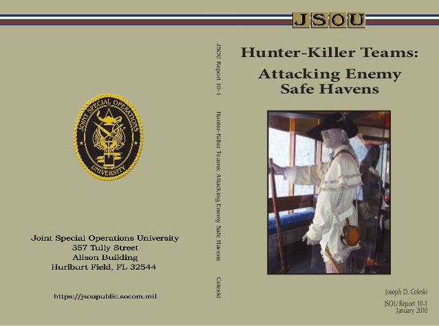 JSOUReport10-1Hunter-KillerTeams:AttackingEnemySafeHavensCeleski Hunter-Killer Teams: Attacking Enemy Safe Havens Joseph D...