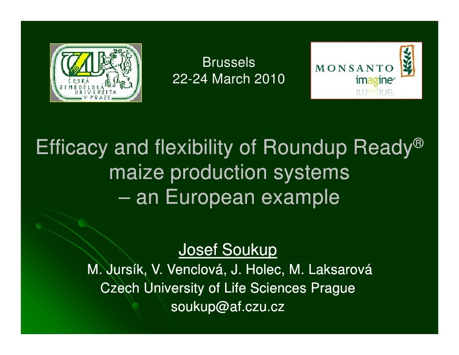 Brussels                   22-24 March 2010     Efficacy and flexibility of Roundup Ready®         maize production system...