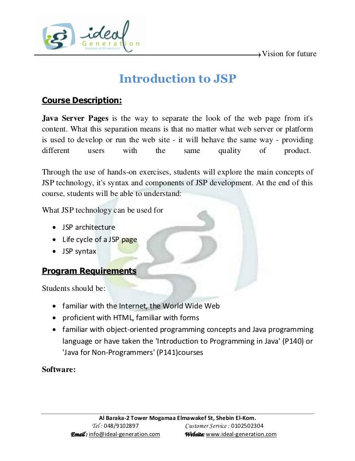Vision for future                         Introduction to JSPCourse Description:Java Server Pages is the way to separate t...