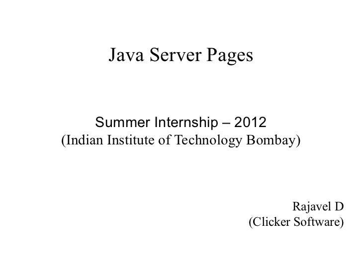 Java Server Pages      Summer Internship – 2012(Indian Institute of Technology Bombay)                                    ...