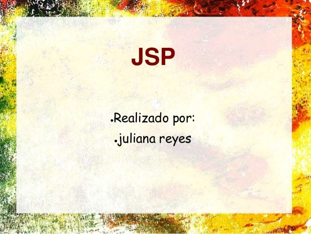 JSP ●Realizado por: ●juliana reyes