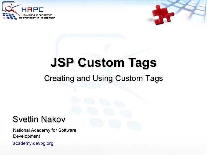 JSP Custom Tags Svetlin Nakov National Academy for Software Development academy.devbg.org Creating and Using Custom Tags