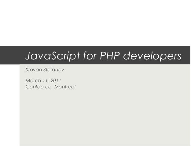 JavaScript for PHP developersStoyan StefanovMarch 11, 2011Confoo.ca, Montreal