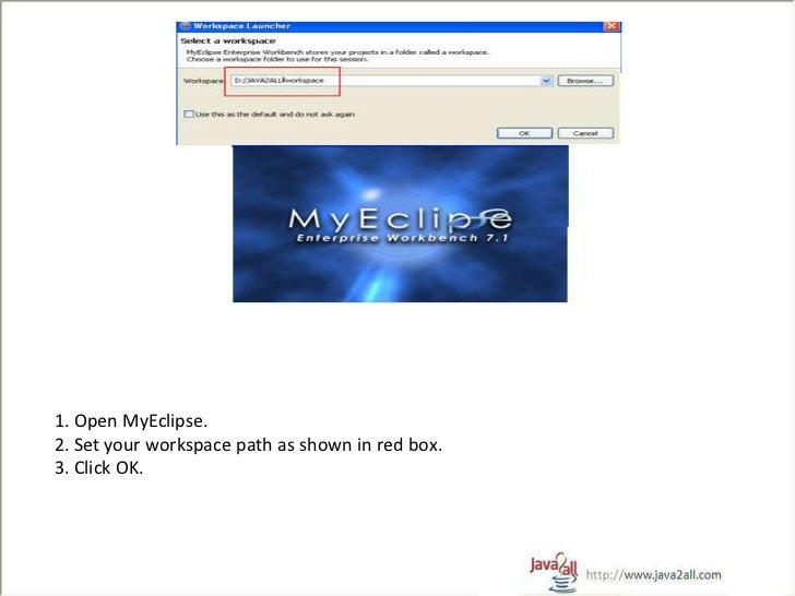 1. Open MyEclipse.2. Set your workspace path as shown in red box.3. Click OK.
