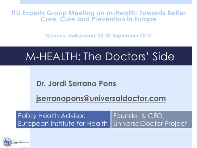 M-HEALTH: The Doctors' SideITU Experts Group Meeting on m-Health: Towards BetterCare, Cure and Prevention in EuropeGeneva,...