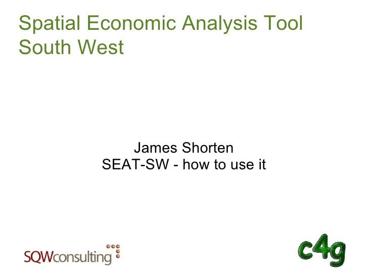 Spatial Economic Analysis Tool South West James Shorten SEAT-SW - how to use it