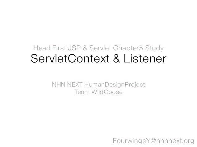 Head First JSP & Servlet Chapter5 Study ServletContext & Listener NHN NEXT HumanDesignProject Team WildGoose FourwingsY@nh...