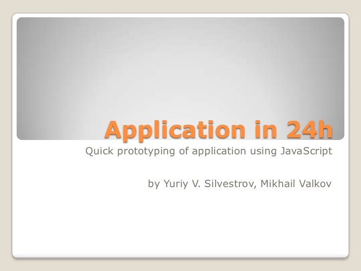 Application in 24hQuick prototyping of application using JavaScript            by Yuriy V. Silvestrov, Mikhail Valkov