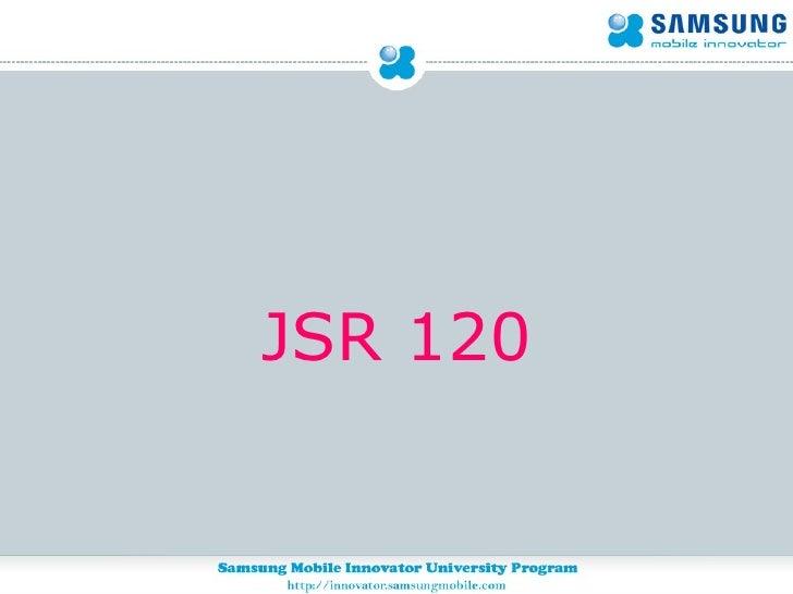 <ul><li>JSR 120 </li></ul>