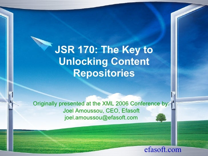 JSR 170: The Key to Unlocking Content Repositories Originally presented at the XML 2006 Conference by: Joel Amoussou, CEO,...
