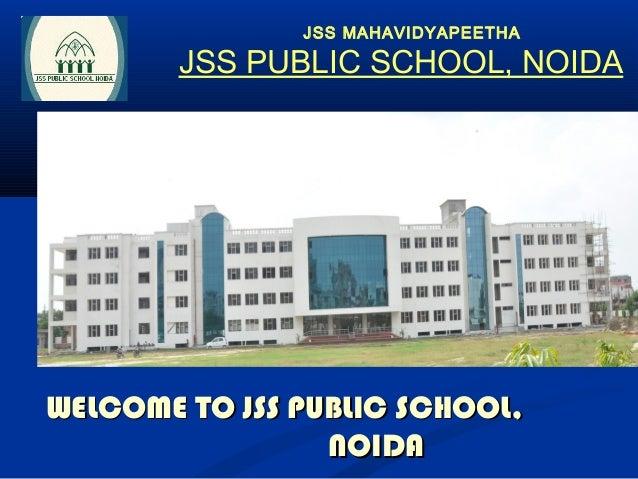 JSS MAHAVIDYAPEETHA        JSS PUBLIC SCHOOL, NOIDAWELCOME TO JSS PUBLIC SCHOOL,                 NOIDA