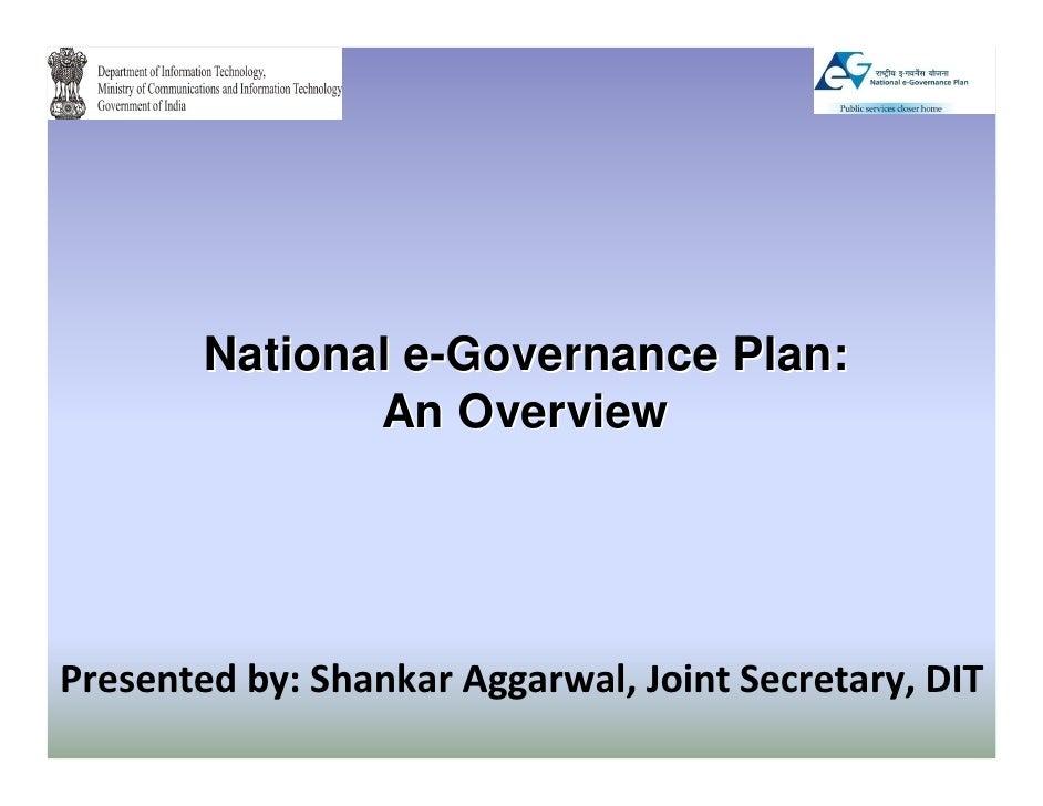 National e-Governance Plan:               An OverviewPresented by: Shankar Aggarwal, Joint Secretary, DIT