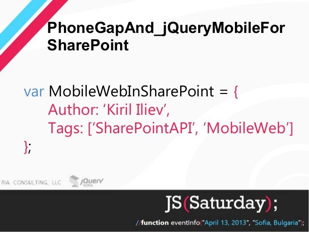PhoneGapAnd_jQueryMobileFor   SharePointvar MobileWebInSharePoint = {    Author: 'Kiril Iliev',    Tags: ['SharePointAPI',...