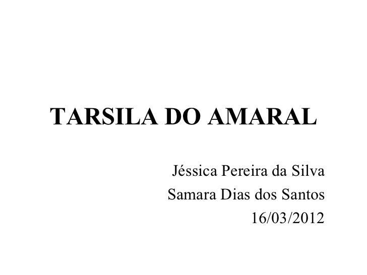 TARSILA DO AMARAL        Jéssica Pereira da Silva       Samara Dias dos Santos                    16/03/2012