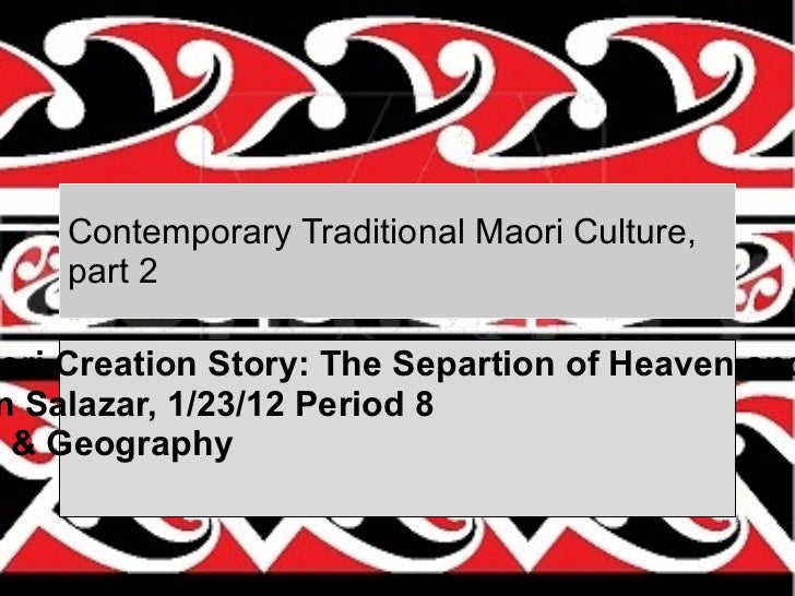 Contemporary Traditional Maori Culture, part 2 The Maori Creation Story: The Separtion of Heaven and Earth  By Juan Salaza...