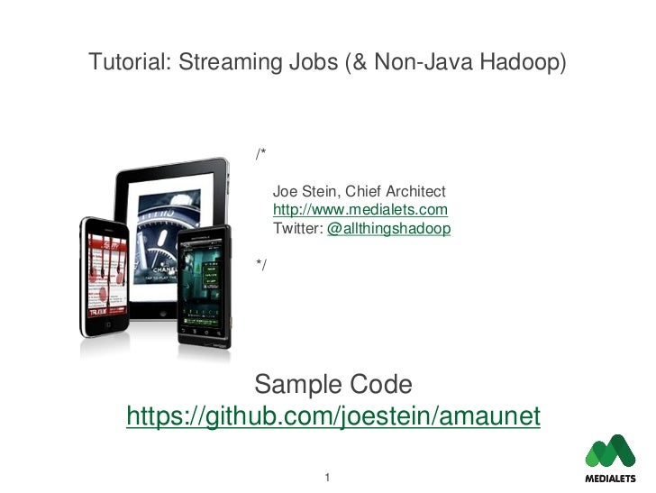 Tutorial: Streaming Jobs (& Non-Java Hadoop)               /*                    Joe Stein, Chief Architect               ...