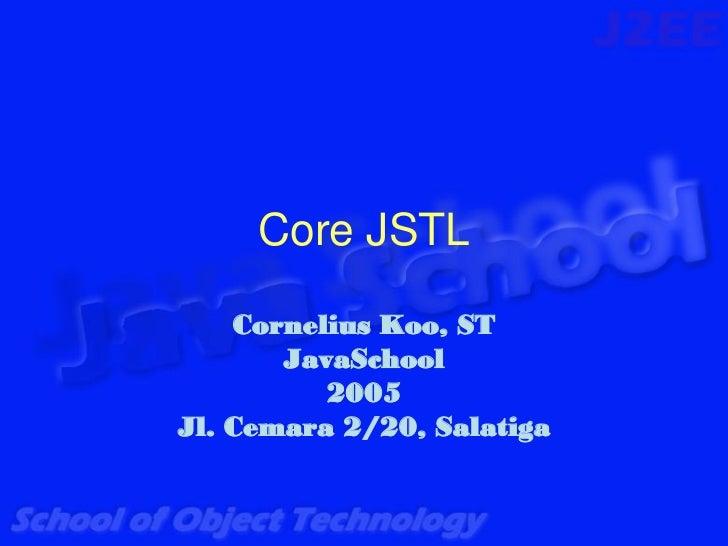 Core JSTL    Cornelius Koo, ST       JavaSchool          2005Jl. Cemara 2/20, Salatiga