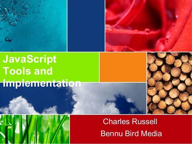 JavaScript Tools and Implementation Charles Russell Bennu Bird Media