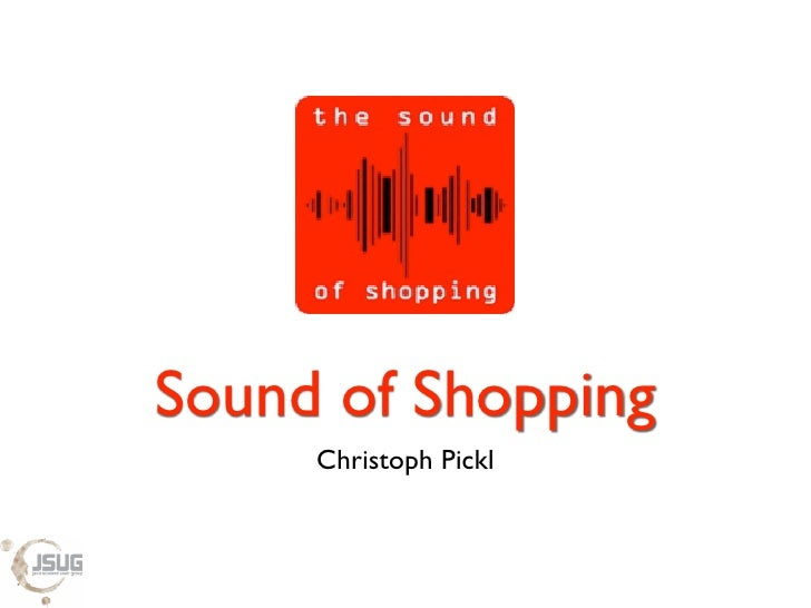 JSUG - The Sound of Shopping by Christoph Pickl