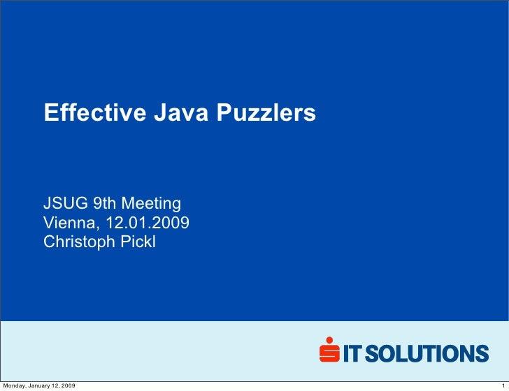 Effective Java Puzzlers                JSUG 9th Meeting              Vienna, 12.01.2009              Christoph Pickl     M...