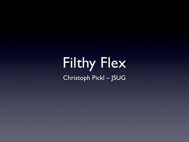 Filthy Flex Christoph Pickl – JSUG