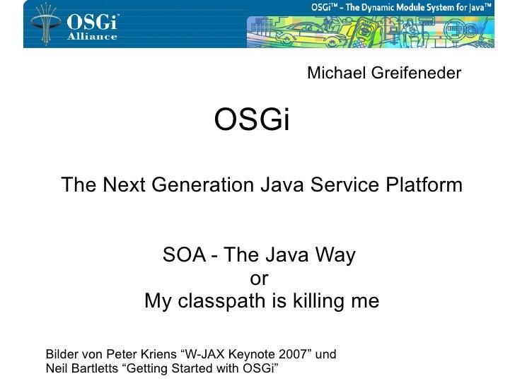 Michael Greifeneder                              OSGi   The Next Generation Java Service Platform                    SOA -...