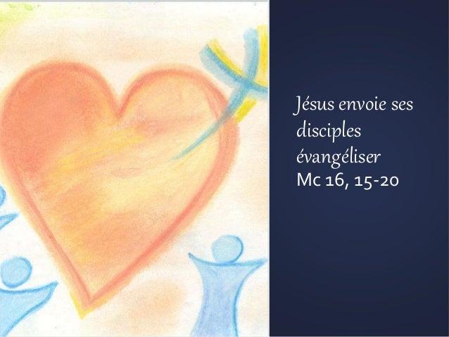 Jésus envoie ses disciples évangéliser Mc 16, 15-20