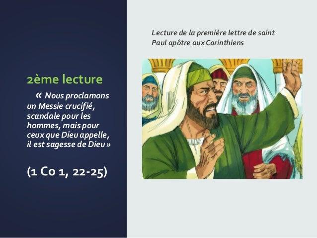2ème lecture « Nous proclamons un Messie crucifié, scandale pour les hommes, mais pour ceux que Dieu appelle, il est sages...