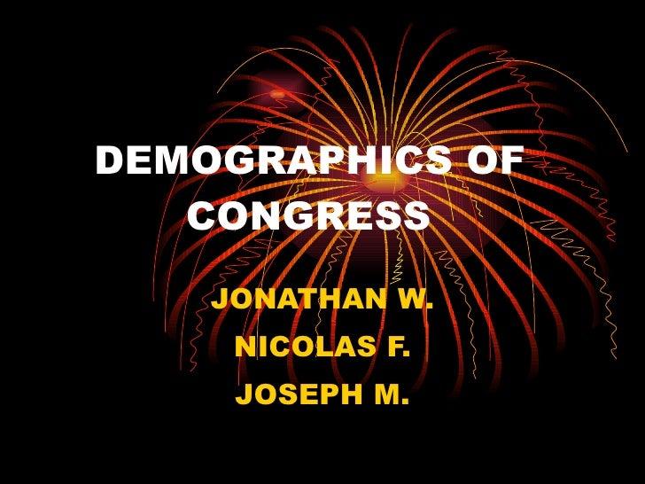 DEMOGRAPHICS OF   CONGRESS JONATHAN W. NICOLAS F. JOSEPH M.