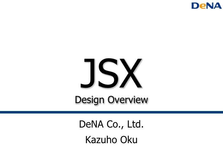JSXDesign OverviewDeNA Co., Ltd.  Kazuho Oku
