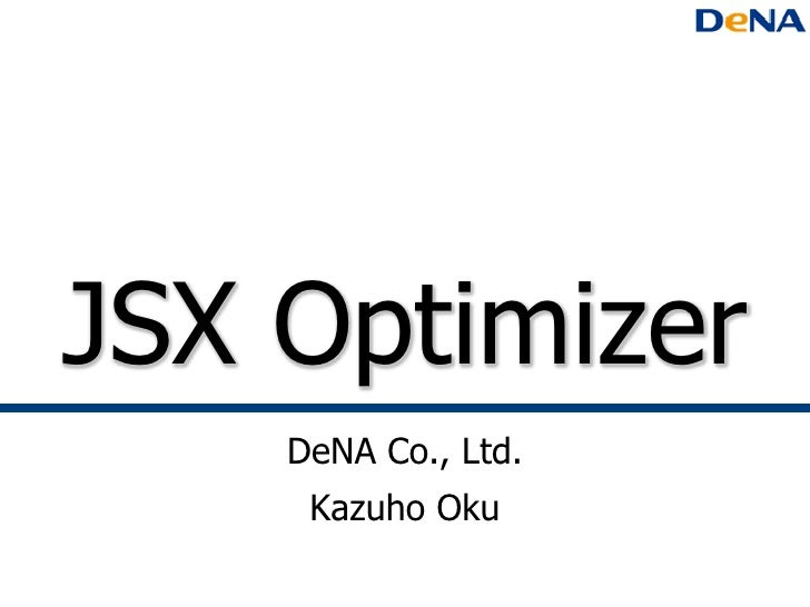 JSX Optimizer    DeNA Co., Ltd.     Kazuho Oku