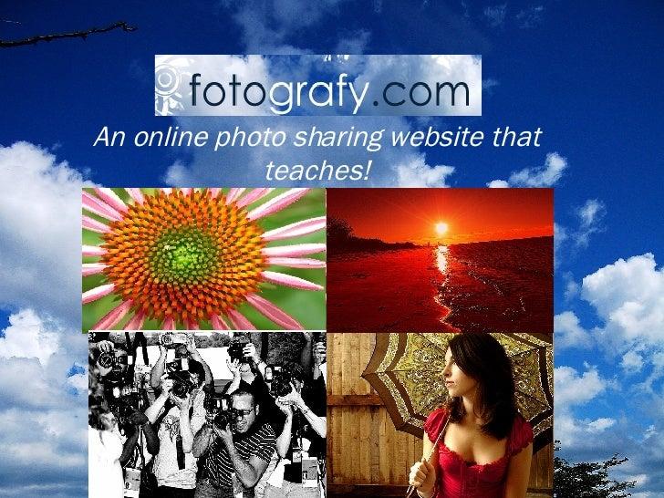 An online photo sharing website that              teaches!
