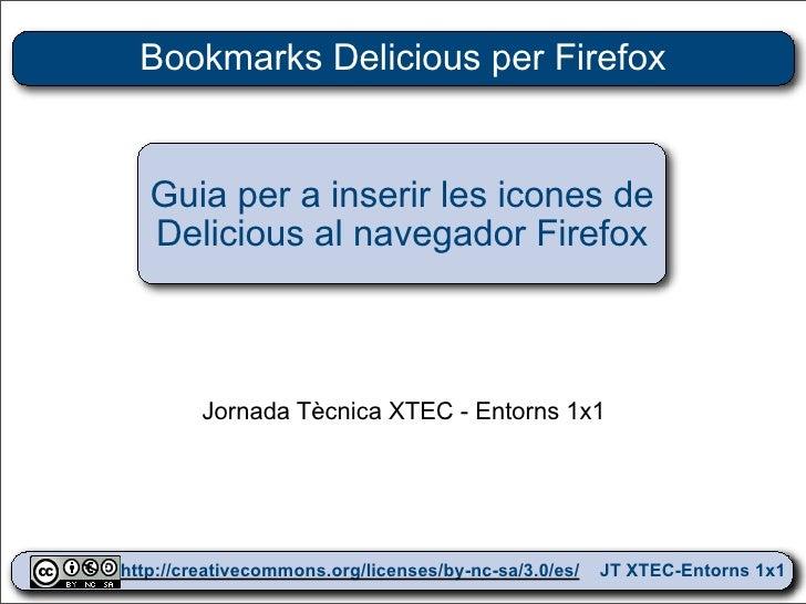 Bookmarks Delicious per Firefox      Guia per a inserir les icones de    Delicious al navegador Firefox            Jornada...