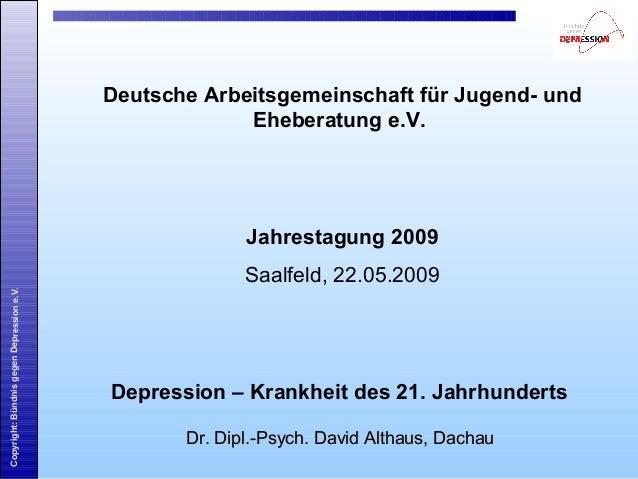 Copyright:BündnisgegenDepressione.V. Dr. Dipl.-Psych. David Althaus, DachauDr. Dipl.-Psych. David Althaus, Dachau Deutsche...