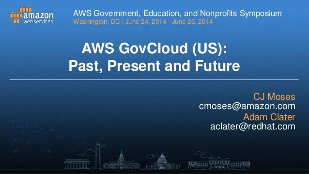 AWS GovCloud (US) Fundamentals: Past, Present, and Future - AWS Symposium 2014 - Washington D.C.