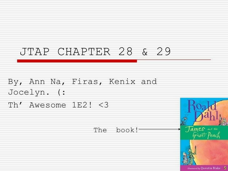 JTAP CHAPTER 28 & 29 By, Ann Na, Firas, Kenix and Jocelyn. (: Th' Awesome 1E2! <3  The  book!