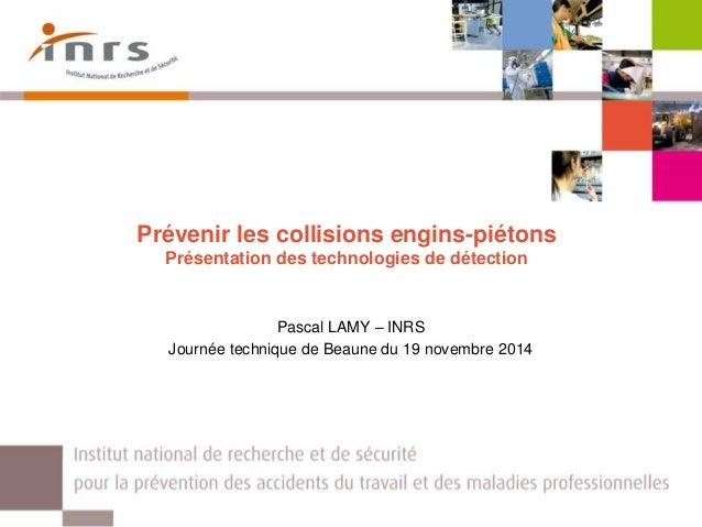 Prévenir les collisions engins-piétons Présentation des technologies de détection Pascal LAMY – INRS Journée technique de ...