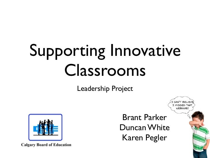 Supporting Innovative    Classrooms      Leadership Project                   Brant Parker                   Duncan White ...